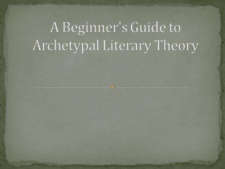 Archetypal literary theory focuses on recurring (repeating) archetypes, patterns, symbols and myths in literature.