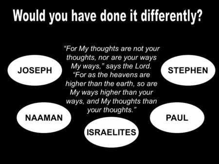 "JOSEPHSTEPHEN NAAMANPAUL ISRAELITES ""For My thoughts are not your thoughts, nor are your ways My ways,"" says the Lord. ""For as the heavens are higher than."