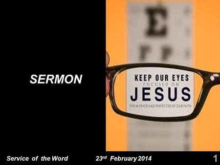 Service of the Word 23 rd February 2014 SERMON 1.