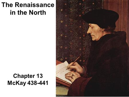 Chapter 13 McKay 438-441 The Renaissance in the North.