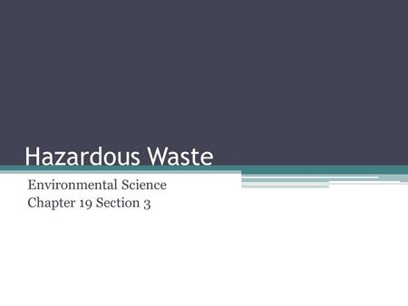 Hazardous Waste Environmental Science Chapter 19 Section 3.