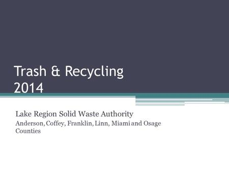 Trash & Recycling 2014 Lake Region Solid Waste Authority Anderson, Coffey, Franklin, Linn, Miami and Osage Counties.