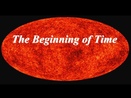 The Beginning of Time. The Big Bang Our goals for learning: What were conditions like in the early universe? What is the history of the universe according.
