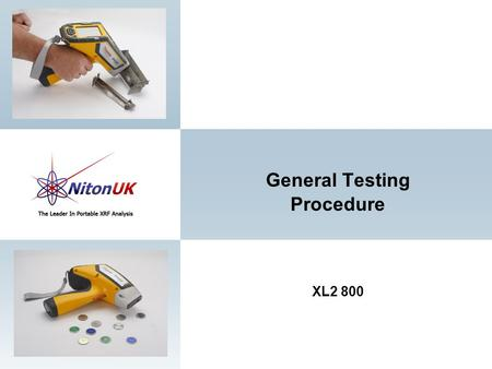 XL2 800 General Testing Procedure. 2 1. Good surface preparation is essential for obtaining accurate test results. All non- representative material (e.g.,
