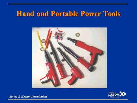 Safety & Health Consultation Hand and Portable Power Tools.