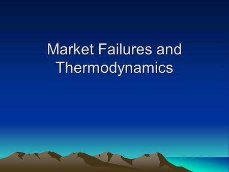 Market Failures and Thermodynamics. Another word on Pareto efficiency A Pareto inefficient outcome is one that fails to make all trades that could benefit.