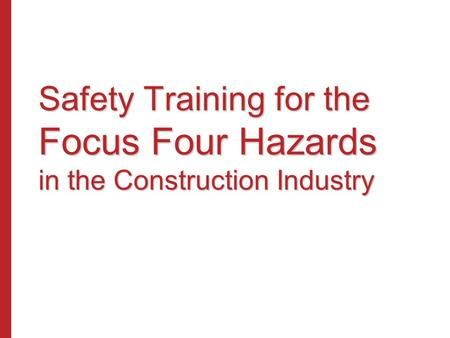 Safety Training for the Focus Four Hazards in the Construction Industry.