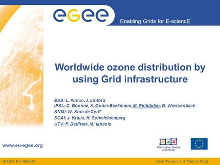 INFSO-RI-508833 User Forum 1-3 March 2006 Enabling Grids for E-sciencE www.eu-egee.org Worldwide ozone distribution by using Grid infrastructure ESA: L.
