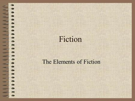 Fiction The Elements of Fiction. Fiction Fiction is narrative (story or an account of a sequence of events in the order in which they happened) writing.