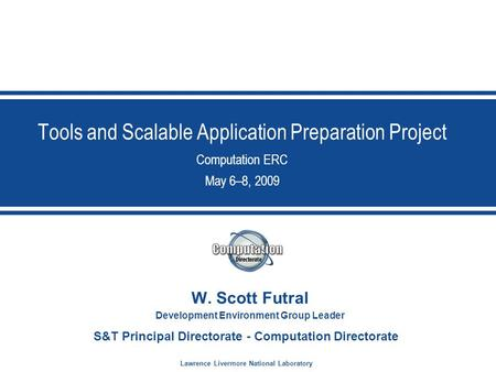 Lawrence Livermore National Laboratory S&T Principal Directorate - Computation Directorate Tools and Scalable Application Preparation Project Computation.