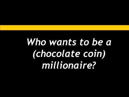 Who wants to be a (chocolate coin) millionaire?. Which of these is a type of dance? A.Tap B.Basin C.Bath D.Shower.