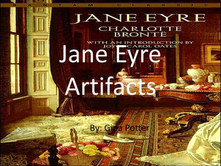 "Jane Eyre Artifacts By: Gina Potter. Artifact 1  The film ""The Little Princess"" is about a young girl whose."
