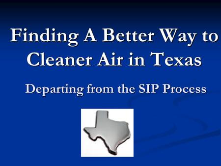 Finding A Better Way to Cleaner Air in Texas Departing from the SIP Process.