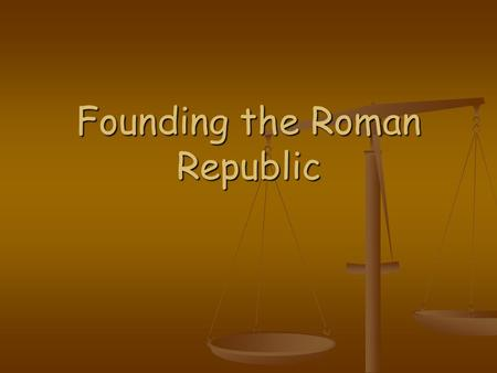 Founding the Roman Republic. How did GEOGRAPHY help and hurt the founding of the Roman Republic? ADVANTAGES ADVANTAGES Protected by mountains Protected.