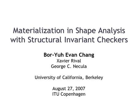 Materialization in Shape Analysis with Structural Invariant Checkers Bor-Yuh Evan Chang Xavier Rival George C. Necula University of California, Berkeley.