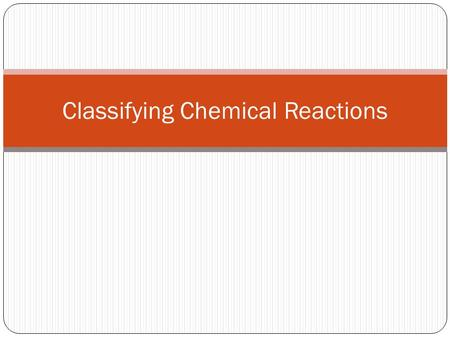 Classifying Chemical Reactions. Synthesis Reaction Two or more reactants form a single product Example: A + B  AB 2 Fe + 3 Cl 2  2FeCl 3.