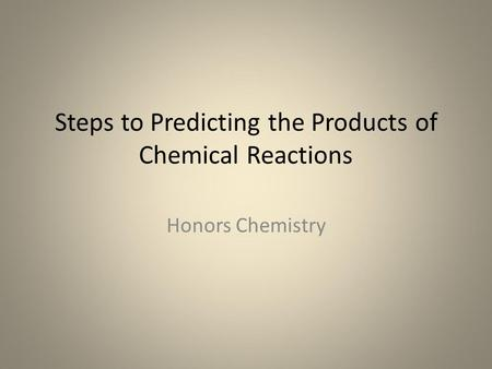 Steps to Predicting the Products of Chemical Reactions Honors Chemistry.