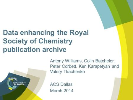 Data enhancing the Royal Society of Chemistry publication archive Antony Williams, Colin Batchelor, Peter Corbett, Ken Karapetyan and Valery Tkachenko.