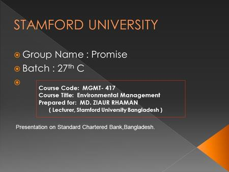 STAMFORD UNIVERSITY Group Name : Promise Batch : 27th C