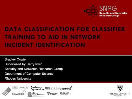 Bradley Cowie Supervised by Barry Irwin Security and Networks Research Group Department of Computer Science Rhodes University DATA CLASSIFICATION FOR CLASSIFIER.