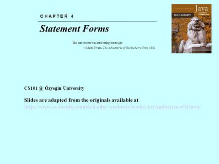 Chapter 4—Statement Forms The Art and Science of An Introduction to Computer Science ERIC S. ROBERTS Java Statement Forms C H A P T E R 4 The statements.