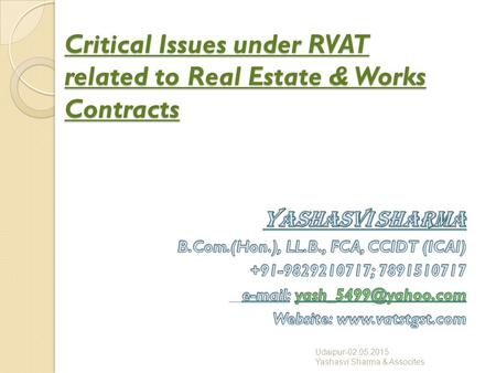 Critical Issues under RVAT related to Real Estate & Works Contracts Udaipur-02.05.2015 Yashasvi Sharma & Assocites.