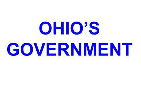 OHIO'S GOVERNMENT OHIO'S GOVERNMENT IS LOCATED IN OUR STATE'S CAPITAL CITY, COLUMBUS.