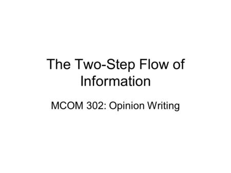 The Two-Step Flow of Information MCOM 302: Opinion Writing.