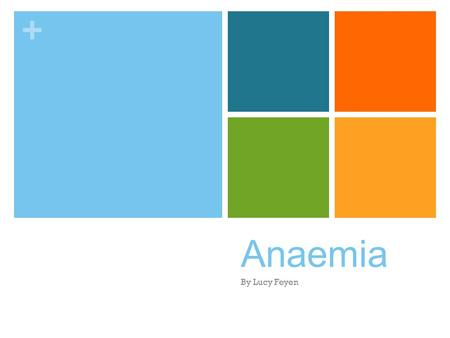 + Anaemia By Lucy Feyen. + Does Anaemia even affect many people? Yes anemia affects more than ¼ of the world, In fact in Australia, 2011-2012 760,000.