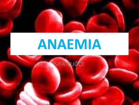 ANAEMIA ŞİFA-TUĞÇE. WHAT IS ANAEMIA? Anaemia is a medical condition in which the red blood cell count or hemoglobin is less than normal.