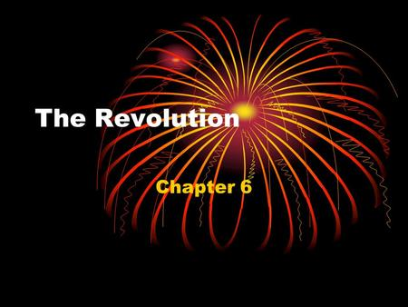 The Revolution Chapter 6. Pick A Side 1/5 th Patriots – New England & VA 2/5 th Loyalists – NY and Carolinas 2/5 th Neutral – Pennsylvania: Quaker pacifists.