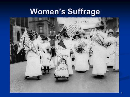 Women's Suffrage 1. When the United States Constitution was written, only white men had the right to vote. Women were not allowed to vote under the law.