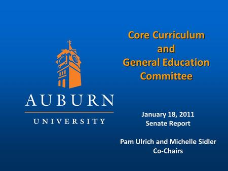 Core Curriculum and General Education Committee January 18, 2011 Senate Report Pam Ulrich and Michelle Sidler Co-Chairs.