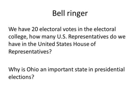 Bell ringer We have 20 electoral votes in the electoral college, how many U.S. Representatives do we have in the United States House of Representatives?