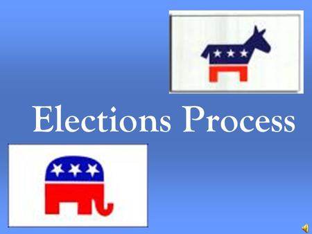 Elections Process State and Local Elections 1 st Tuesday after the 1 st Monday in November Every year Sometimes in May –School Levies, City issues.