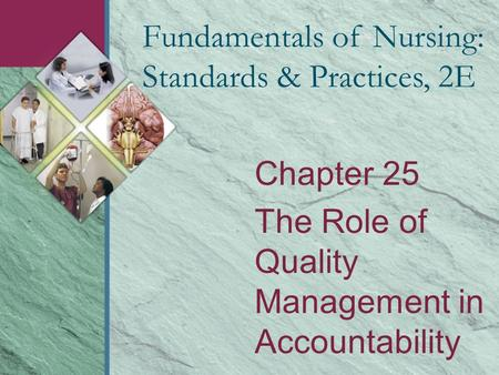 Chapter 25 The Role of Quality Management in Accountability Fundamentals of Nursing: Standards & Practices, 2E.