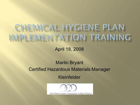 April 18, 2008 Marlin Bryant Certified Hazardous Materials Manager Kleinfelder Facilities Excellence.