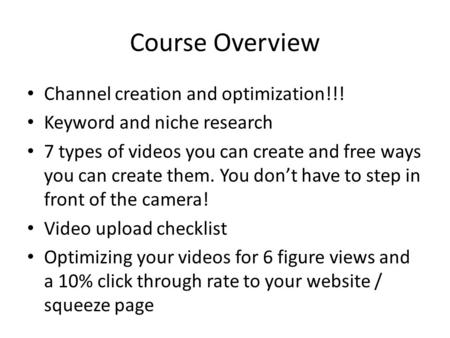 Course Overview Channel creation and optimization!!! Keyword and niche research 7 types of videos you can create and free ways you can create them. You.