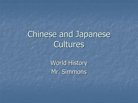 Chinese and Japanese Cultures World History Mr. Simmons.