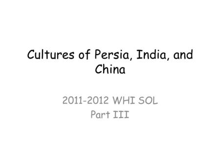 Cultures of Persia, India, and China 2011-2012 WHI SOL Part III.