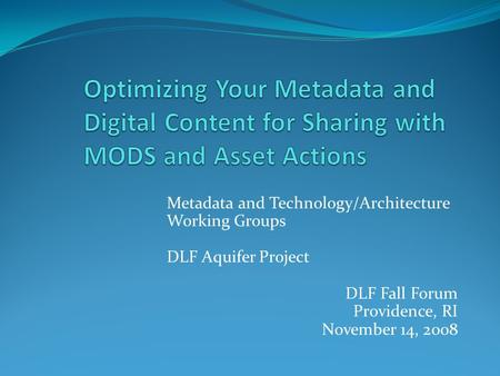 Metadata and Technology/Architecture Working Groups DLF Aquifer Project DLF Fall Forum Providence, RI November 14, 2008.
