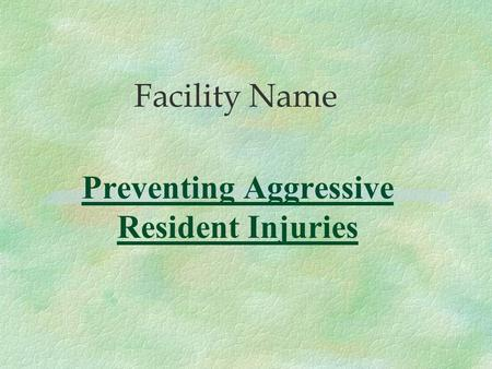 Preventing Aggressive Resident Injuries Facility Name.