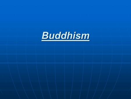 Buddhism. Buddhism Origins: Founded in India around 500 BC Later spread to East Asia Founded by the Buddha.