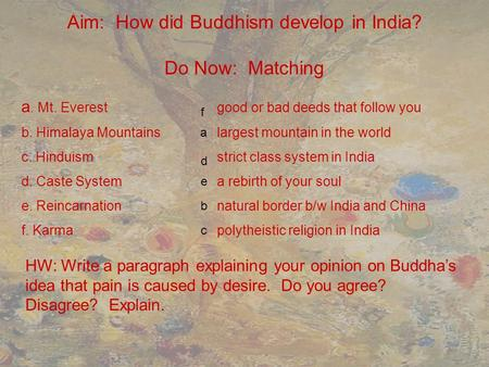 Aim: How did Buddhism develop in India? Do Now: Matching a. Mt. Everestgood or bad deeds that follow you b. Himalaya Mountainslargest mountain in the world.