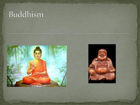 Founded by Siddhartha Gautama (563-483 B.C.E.) Spurred on by the erosion of class structures, growing middle class, and urban development. How does Hinduism.