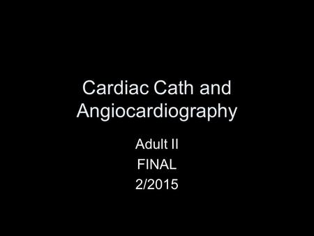 Cardiac Cath and Angiocardiography Adult II FINAL 2/2015.