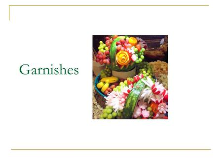 Garnishes. Garnish The word garnish is derived from a French word meaning to adorn or furnish.
