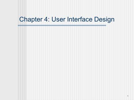 1 Chapter 4: User Interface Design. 2 Introduction … Purpose of user interface design:-  Easy to learn  Easy to use  Easy to understand.