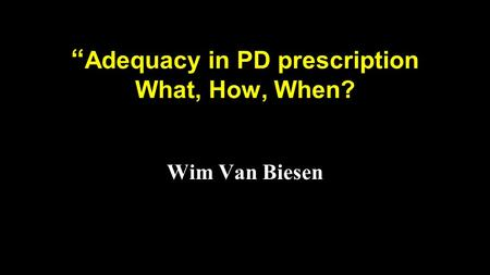 """Adequacy in PD prescription What, How, When?"