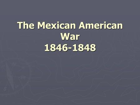 The Mexican American War 1846-1848. Polk Urges War ► Hostilities with Mexico flared again when US annexed Texas in 1945 ► Causes for Polk's Military Action.